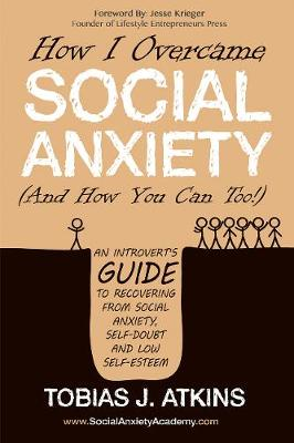 How I Overcame Social Anxiety: An Introvertas Guide to Recovering From Social Anxiety, Self-Doubt and Low Self-Esteem (Paperback)