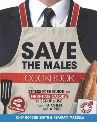 Save the Males Cookbook: The Stress-Free Guide for First-Time Cooks to Setup & Use Your Kitchen Like a Pro (Paperback)