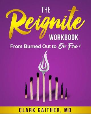 The Reignite Workbook: From Burned Out to On Fire! (Paperback)