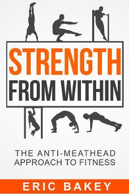 Strength From Within: The Anti-Meathead Approach to Fitness (Paperback)