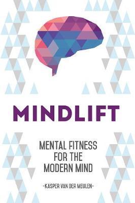 Mindlift: Mental Fitness for the Modern Mind (Paperback)