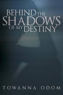 Behind the Shadows of My Destiny (Paperback)