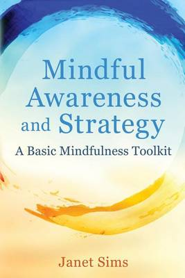 Mindful Awareness and Strategy: A Basic Mindfulness Toolkit (Paperback)