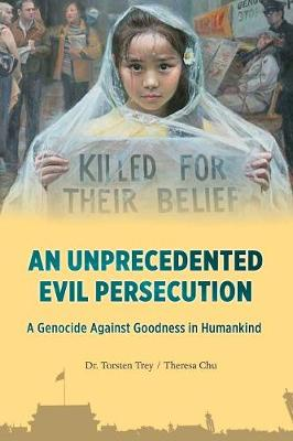 An Unprecedented Evil Persecution: A Genocide Against Goodness in Humankind (Paperback)