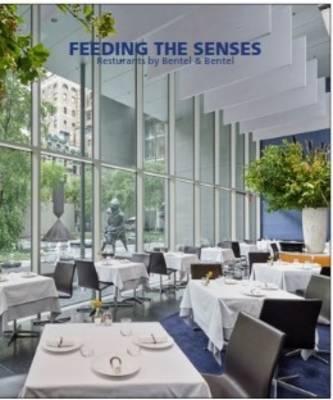 Feeding the Senses: Restaurants by Bentel & Bentel (Hardback)