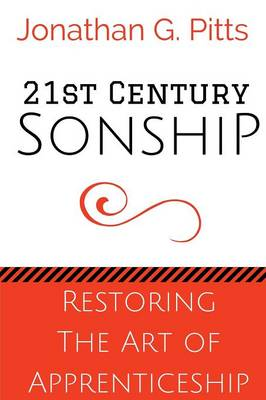 21st Century Sonship: Restoring the Art of Apprenticeship (Paperback)