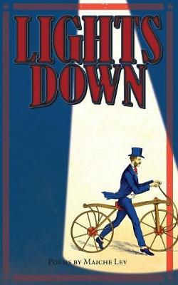 Lights Down: Poems by Maiche Lev - Poems by Maiche Lev 2 (Paperback)