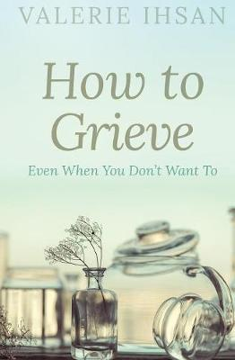 How to Grieve: Even When You Don't Want to (Paperback)