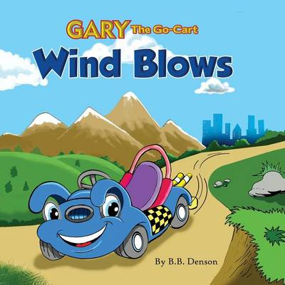 Gary the Go-Cart: Wind Blows - Gary the Go-Cart 1 (Paperback)