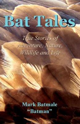 Bat Tales: True Stories of Adventure, Nature, Wildlife and Life (Paperback)