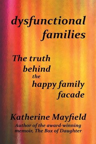 Dysfunctional Families: The Truth Behind the Happy Family Facade (Paperback)