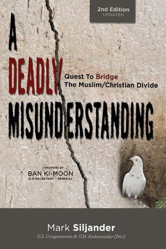 A Deadly Misunderstanding: Quest to Bridge the Muslim/Christian Divide (Paperback)