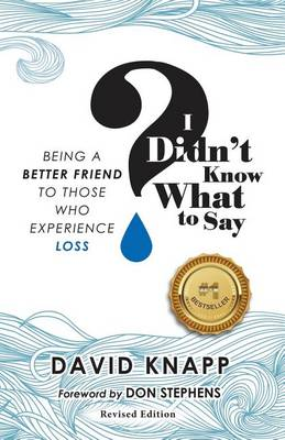 I Didn't Know What to Say: Being a Better Friend to Those Who Experience Loss (Paperback)
