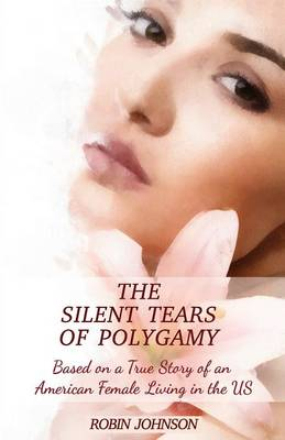 The Silent Tears of Polygamy: Based on a True Story of an American Female Living in the Us (Paperback)