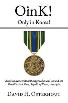 Oink! Only in Korea!: Based on True Events That Happened in and Around the Demilitarized Zone, Republic of Korea Circa 1980. (Paperback)