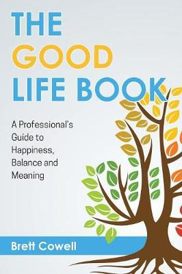 The Good Life Book: A Professional's Guide to Happiness, Balance and Meaning (Paperback)
