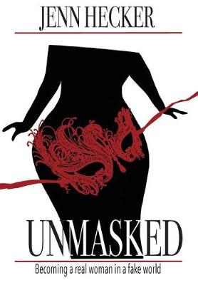 Unmasked: Becoming a Real Woman in a Fake World (Hardback)