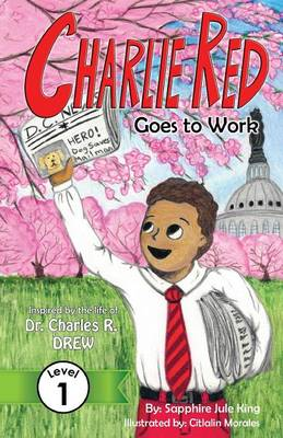 Charlie Red Goes to Work (Grade 1): Inspired by the Life of Dr. Charles R. Drew - Easy Next Step, Grade 1 1 (Paperback)