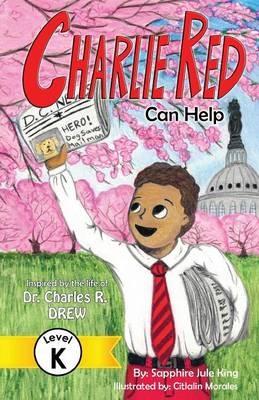 Charlie Red Can Help (Grade K): Inspired by the Life of Dr. Charles R. Drew - Easy Next Step, Grade K 1 (Paperback)