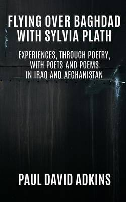 Flying Over Baghdad with Sylvia Plath: Experiences, Through Poetry, with Poets and Poems in Iraq and Afghanistan (Paperback)