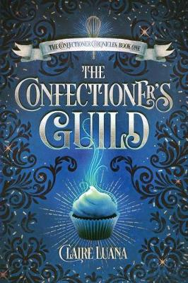 The Confectioner's Guild - Confectioner Chronicles 1 (Paperback)