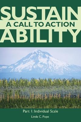 Sustainability a Call to Action Part I: Individual Scale - Sustainability a Call to Action I (Paperback)