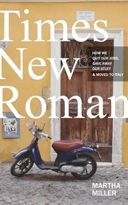 Times New Roman: How We Quit Our Jobs, Gave Away Our Stuff & Moved to Italy (Paperback)