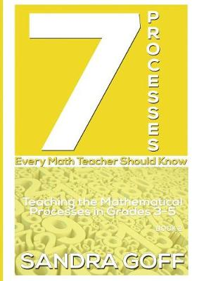 7 Processes Every Math Teacher Should Know: Teaching the Mathematical Processes in Grades 3-5 (Paperback)
