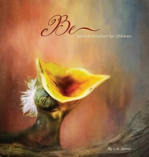 Be: Biblical Wisdom for Children (Hardback)