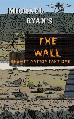 The Wall: Drumpf Nation: Part One - Drumpf Nation 1 (Paperback)