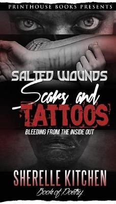 Salted Wounds, Scars and Tattoos: Bleeding from the Inside Out (Paperback)