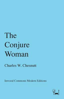 The Conjure Woman - Inwood Commons Modern Editions (Paperback)