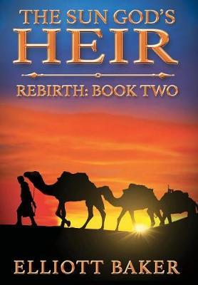 The Sun God's Heir: Rebirth - Sun God's Heir 2 (Hardback)