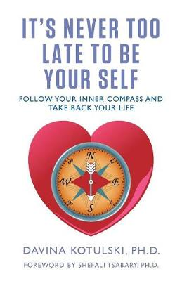 It's Never Too Late to Be Your Self: Follow Your Inner Compass and Take Back Your Life (Paperback)