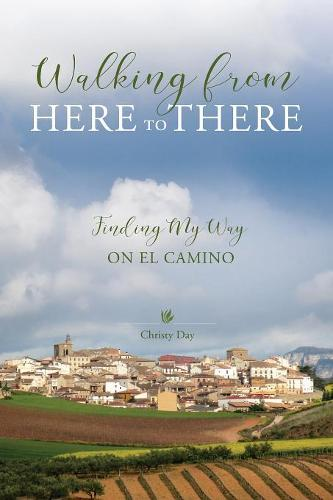 Walking from Here to There: Finding My Way on El Camino (Paperback)