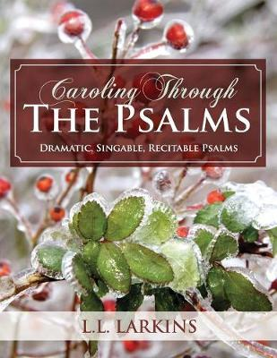 Caroling Through the Psalms: Dramatic, Singable, Recitable Psalms! (Paperback)