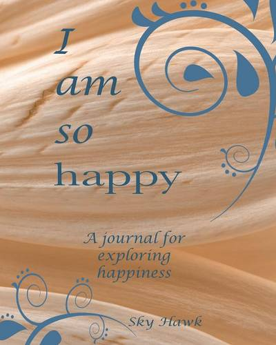 I Am So Happy: A Journal for Exploring Happiness. a Happiness Journal. (Paperback)