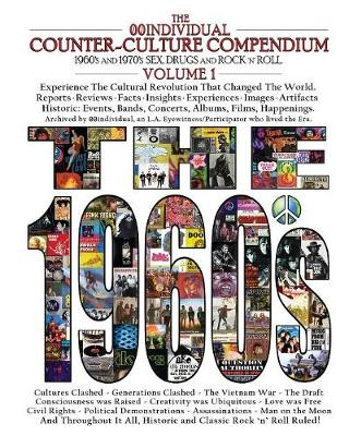 The 00individual Counter-Culture Compendium 1960's and 1970's Sex, Drugs, and Rock 'n' Roll Volume 1 - The 1960s: Sex, Drugs, and Rock 'n' Roll - Volume 1 (Paperback)