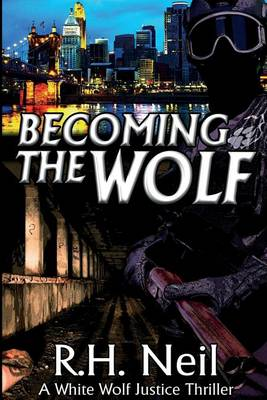 Becoming The Wolf: A White Wolf Justice Thriller (Paperback)