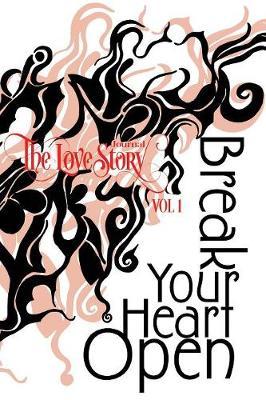 The Love Story Journal: Break Your Heart Open - Love Story Journal Volume 1 (Paperback)