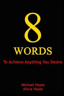 8 Words: To Achieve Anything You Desire (Paperback)