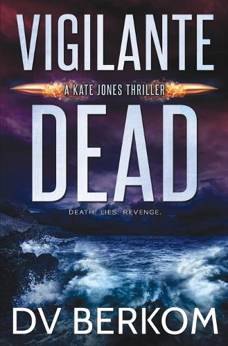 Vigilante Dead: A Kate Jones Thriller - Kate Jones Thriller 8 (Paperback)