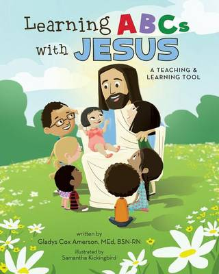 Learning ABCs with Jesus: A Teaching & Learning Tool (Paperback)