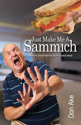 Just Make Me a Sammich: Absurd Observations from a Wild Mind (Paperback)