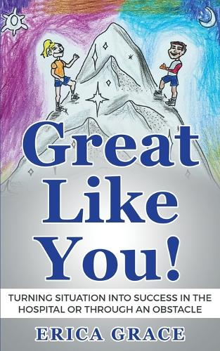 Great Like You: Turning Situation Into Success in the Hospital or Through an Obstacle (Paperback)