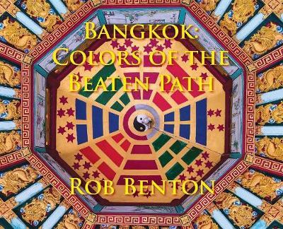 Bangkok: Colors of the Beaten Path (Hardback)