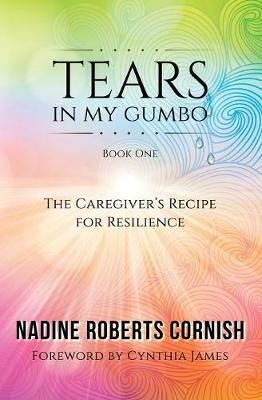 Tears in My Gumbo: The Caregiver's Recipe for Resilience - In My Gumbo 1 (Paperback)