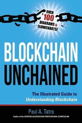 Blockchain Unchained: The Illustrated Guide to Understanding Blockchain (Hardback)