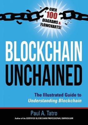 Blockchain Unchained: The Illustrated Guide to Understanding Blockchain (Paperback)