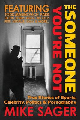 The Someone You're Not--University Edition: True Stories of Sports, Celebrity, Politics & Pornography (Paperback)